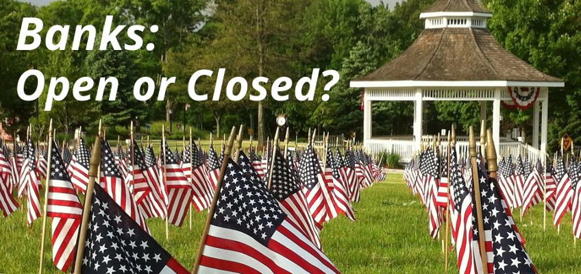 Are Banks Open or Closed on Memorial Day? (2019)