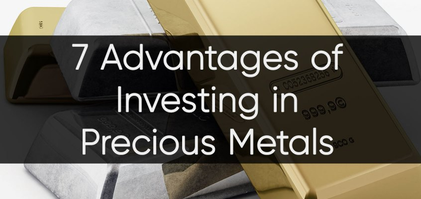 7 Advantages of Investing in Precious Metals